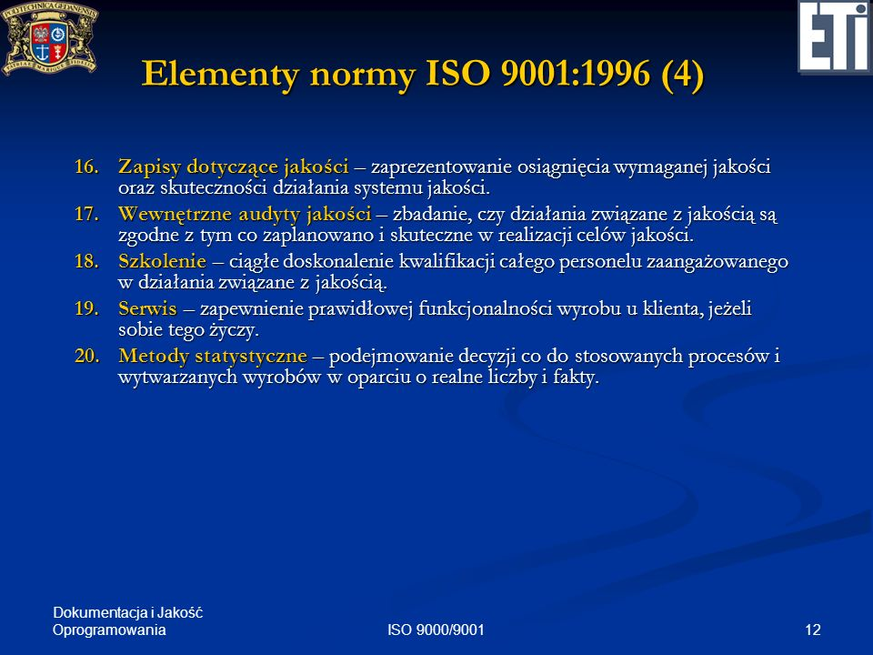 Dokumentacja i Jakość Oprogramowania 12ISO 9000/9001 Elementy normy ISO 9001:1996 (4) 16.Zapisy dotyczące jakości – zaprezentowanie osiągnięcia wymaga