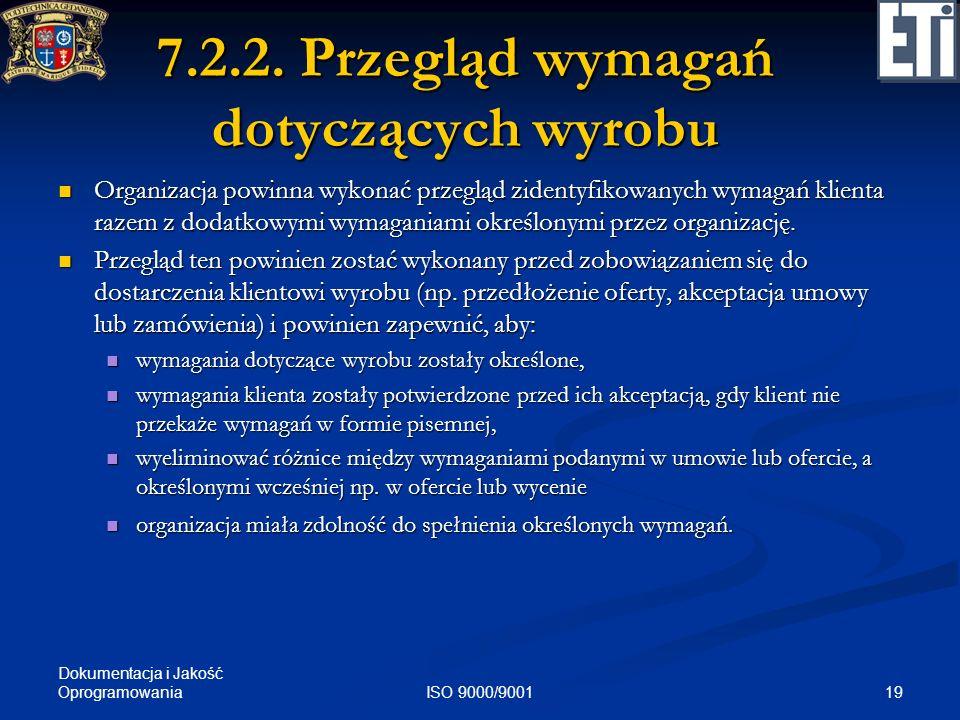Dokumentacja i Jakość Oprogramowania 19ISO 9000/9001 7.2.2. Przegląd wymagań dotyczących wyrobu Organizacja powinna wykonać przegląd zidentyfikowanych