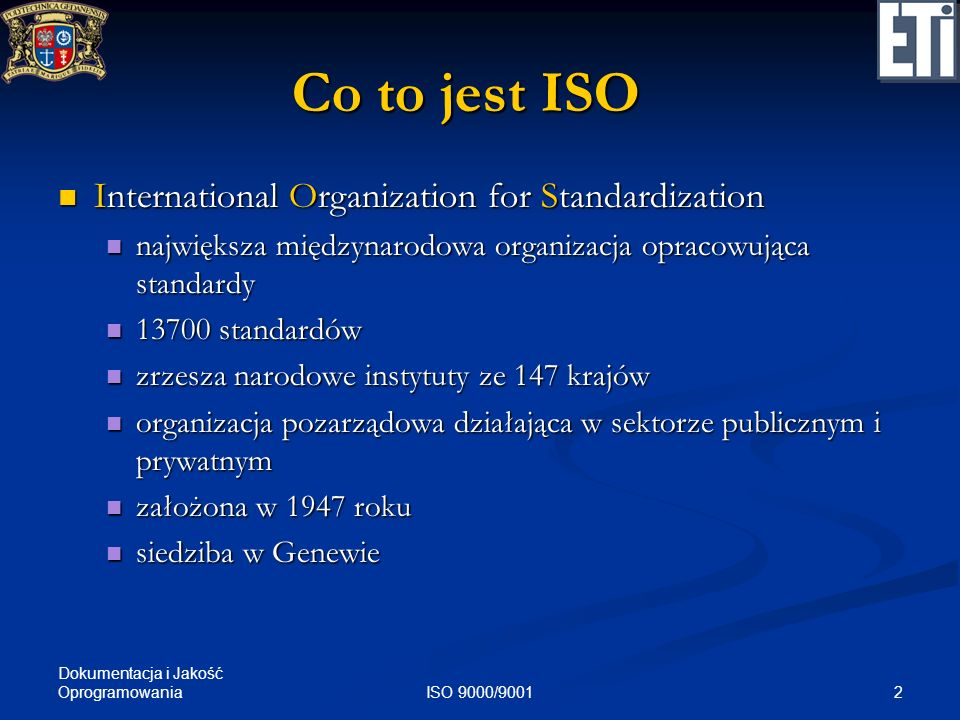 2ISO 9000/9001 Co to jest ISO International Organization for Standardization International Organization for Standardization największa międzynarodowa