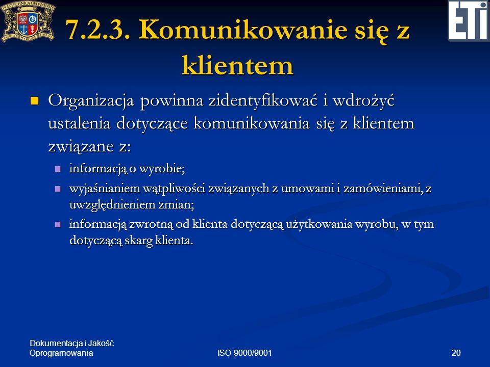 Dokumentacja i Jakość Oprogramowania 20ISO 9000/9001 7.2.3. Komunikowanie się z klientem Organizacja powinna zidentyfikować i wdrożyć ustalenia dotycz