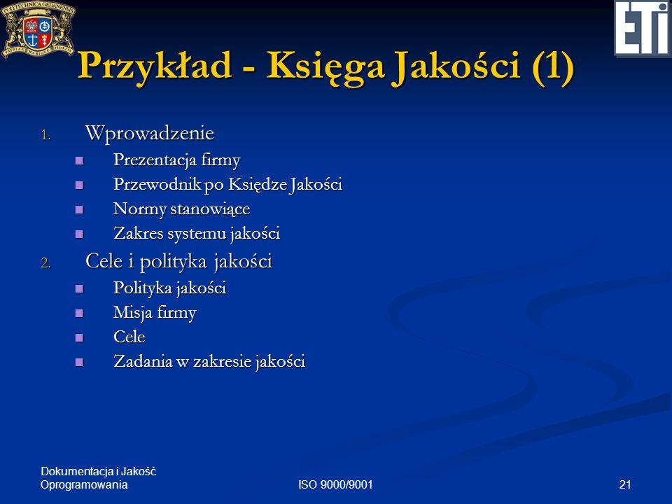Dokumentacja i Jakość Oprogramowania 21ISO 9000/9001 Przykład - Księga Jakości (1) 1. Wprowadzenie Prezentacja firmy Prezentacja firmy Przewodnik po K