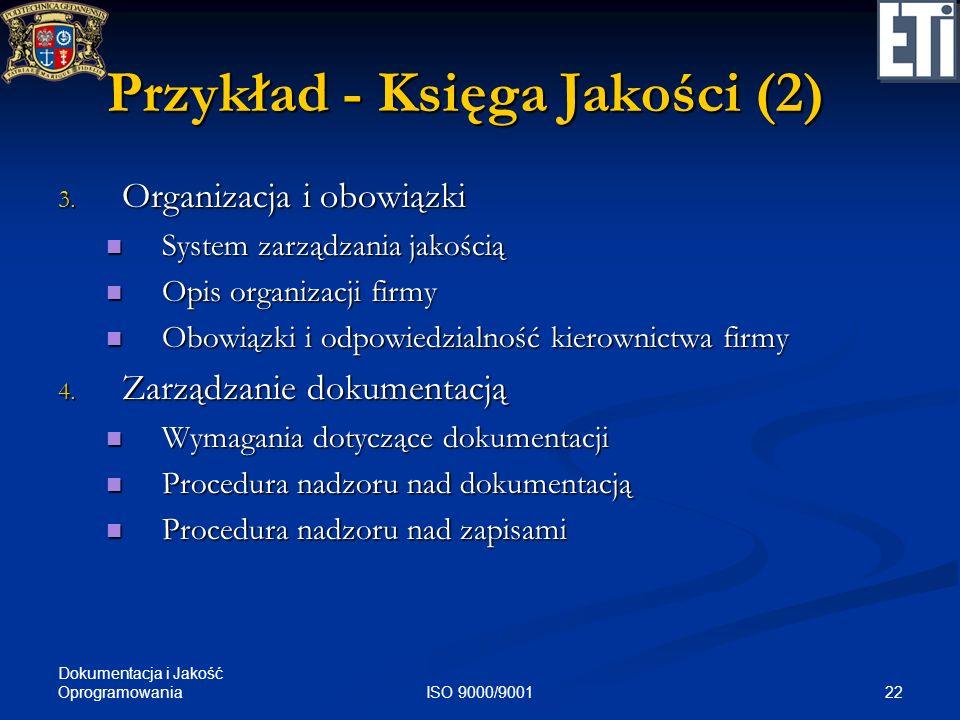 Dokumentacja i Jakość Oprogramowania 22ISO 9000/9001 Przykład - Księga Jakości (2) 3. Organizacja i obowiązki System zarządzania jakością System zarzą