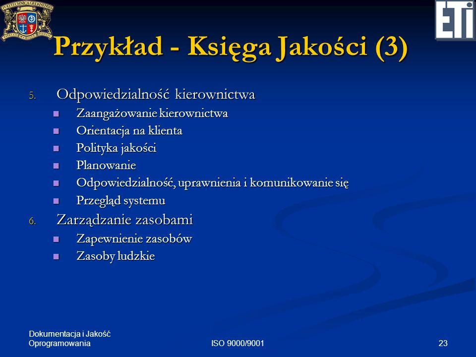 Dokumentacja i Jakość Oprogramowania 23ISO 9000/9001 Przykład - Księga Jakości (3) 5. Odpowiedzialność kierownictwa Zaangażowanie kierownictwa Zaangaż