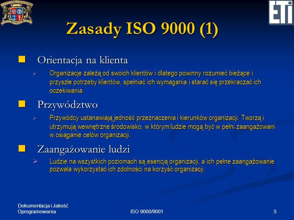 Dokumentacja i Jakość Oprogramowania 5ISO 9000/9001 Zasady ISO 9000 (1) Orientacja na klienta Orientacja na klienta Organizacje zależą od swoich klien