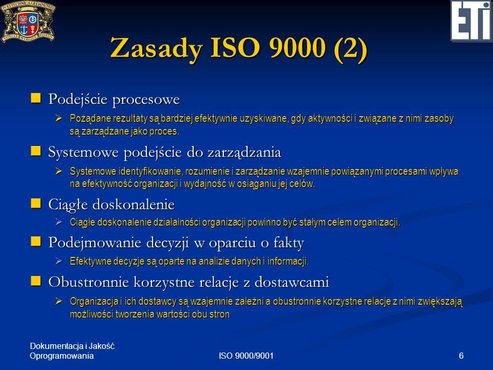 Dokumentacja i Jakość Oprogramowania 6ISO 9000/9001 Zasady ISO 9000 (2) Podejście procesowe Podejście procesowe Pożądane rezultaty są bardziej efektyw