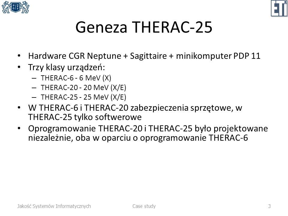 Geneza THERAC-25 Hardware CGR Neptune + Sagittaire + minikomputer PDP 11 Trzy klasy urządzeń: – THERAC-6 - 6 MeV (X) – THERAC-20 - 20 MeV (X/E) – THER