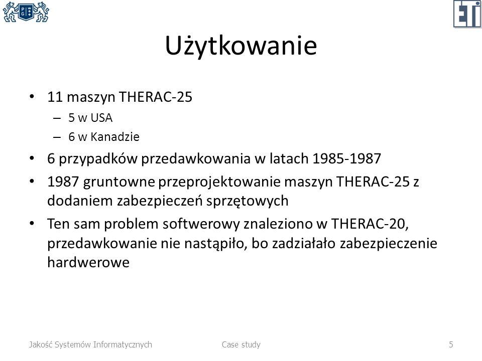 Użytkowanie 11 maszyn THERAC-25 – 5 w USA – 6 w Kanadzie 6 przypadków przedawkowania w latach 1985-1987 1987 gruntowne przeprojektowanie maszyn THERAC