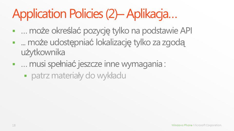Windows Phone Microsoft Corporation. Application Policies (2) – Aplikacja… … mo ż e okre ś la ć pozycj ę tylko na podstawie API... mo ż e udost ę pnia