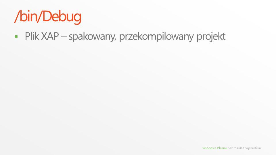 Windows Phone Microsoft Corporation. /bin/Debug Plik XAP – spakowany, przekompilowany projekt