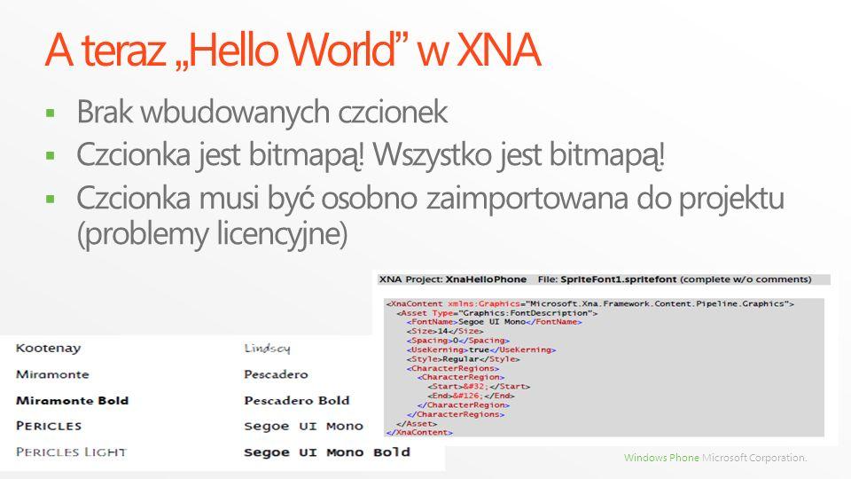 Windows Phone Microsoft Corporation. A teraz Hello World w XNA Brak wbudowanych czcionek Czcionka jest bitmap ą ! Wszystko jest bitmap ą ! Czcionka mu