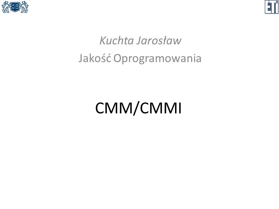 Krótka historia CMM/CMMI 1986 – Software Engineering Institute (SEI) - schemat dojrzałości procesu wytwarzania oprogramowania 1991 – model dojrzałości możliwości dla oprogramowania – Capability Maturity Model for Software – SW-CMM Od 1991 – wiele modeli CMM dla różnych dyscyplin: – inżynieria oprogramowania – inżynieria systemów – akwizycja oprogramowania – zarządzanie siłą roboczą – zintegrowane tworzenie produktów i procesów 2002 – CMMI (CMM Integration) Jakość OprogramowaniaCMM/CMMI2