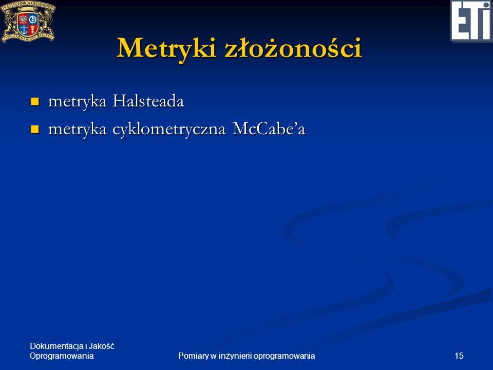 Dokumentacja i Jakość Oprogramowania 15Pomiary w inżynierii oprogramowania Metryki złożoności metryka Halsteada metryka Halsteada metryka cyklometrycz