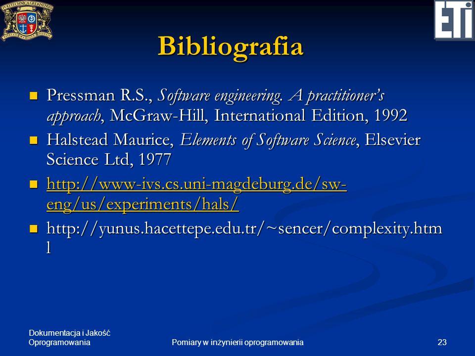 Dokumentacja i Jakość Oprogramowania 23Pomiary w inżynierii oprogramowania Bibliografia Pressman R.S., Software engineering. A practitioners approach,