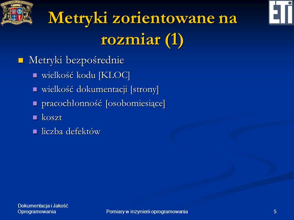 Dokumentacja i Jakość Oprogramowania 5Pomiary w inżynierii oprogramowania Metryki zorientowane na rozmiar (1) Metryki bezpośrednie Metryki bezpośredni