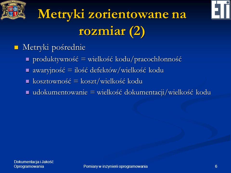 Dokumentacja i Jakość Oprogramowania 6Pomiary w inżynierii oprogramowania Metryki zorientowane na rozmiar (2) Metryki pośrednie Metryki pośrednie prod