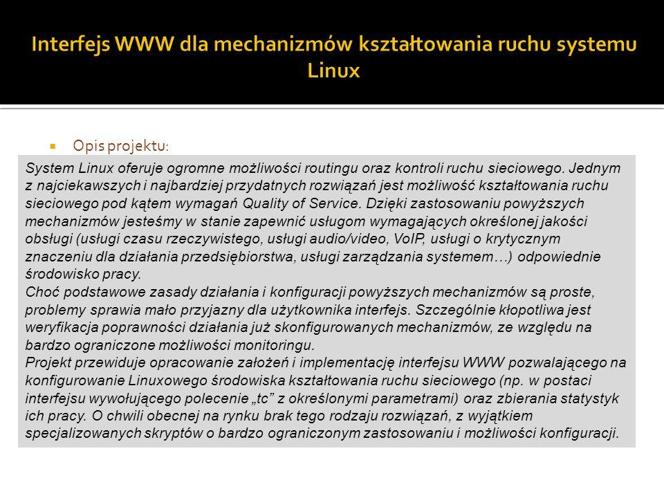 Opis projektu: Projekt przewiduje opracowanie założeń i implementację interfejsu WWW pozwalającego na konfigurowanie Linuxowego środowiska kształtowania ruchu sieciowego (np.