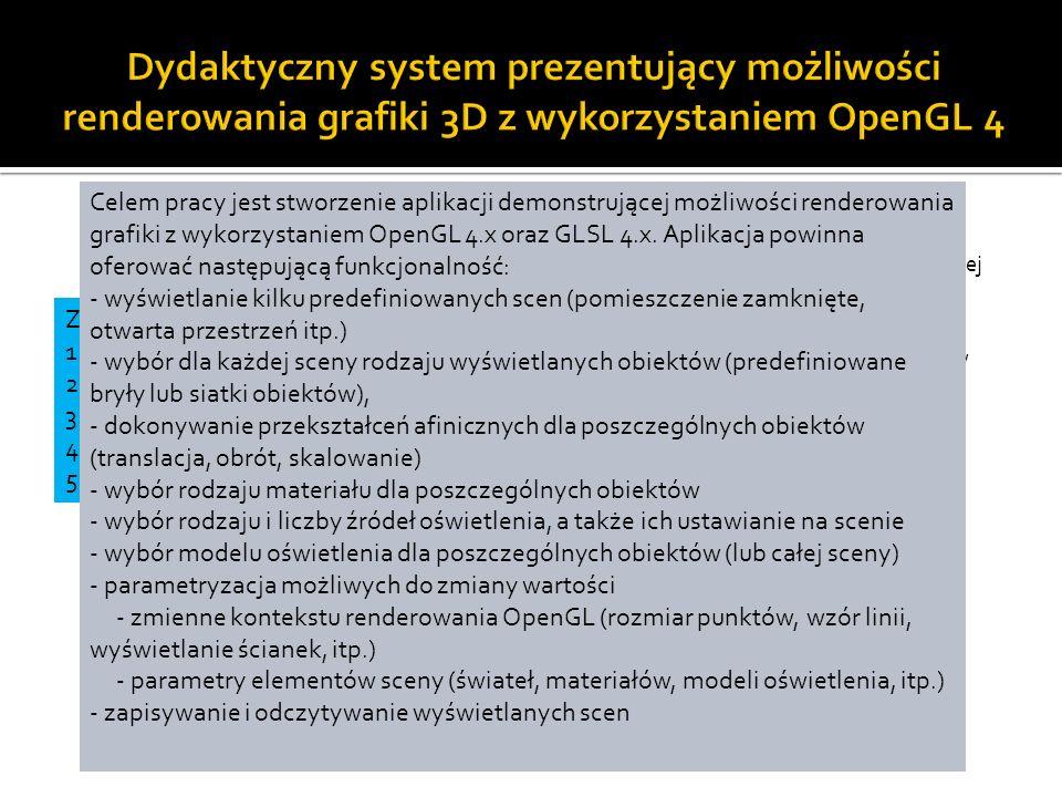 Opis projektu: Stworzenie dydaktycznego systemu prezentującego wybrane możliwości trójwymiarowej grafiki komputerowej z wykorzystaniem OpenGL 4 w profilu rdzenia (ang.