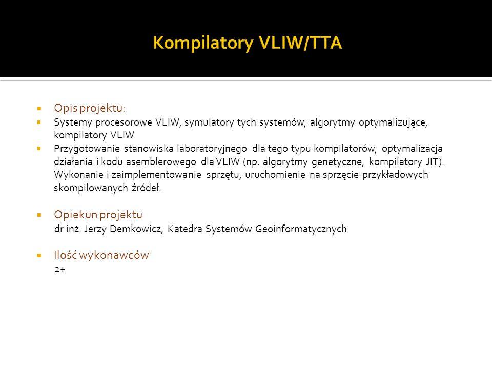 Opis projektu: Systemy procesorowe VLIW, symulatory tych systemów, algorytmy optymalizujące, kompilatory VLIW Przygotowanie stanowiska laboratoryjnego dla tego typu kompilatorów, optymalizacja działania i kodu asemblerowego dla VLIW (np.