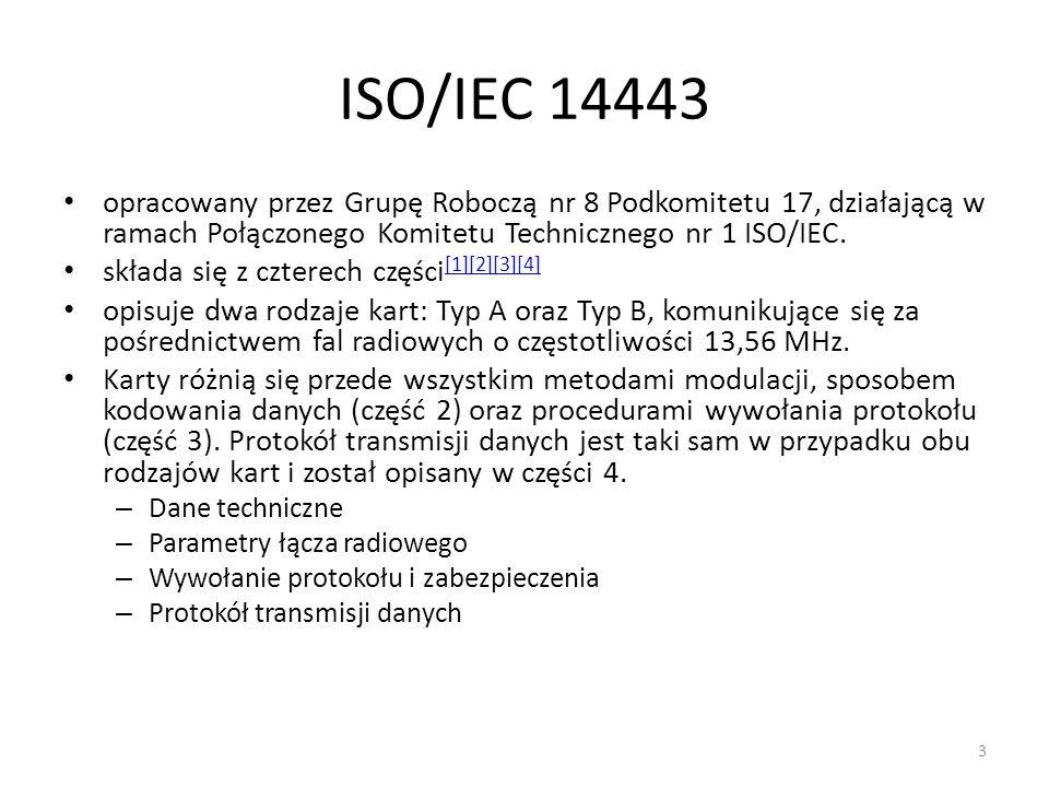 ISO/IEC 14443 opracowany przez Grupę Roboczą nr 8 Podkomitetu 17, działającą w ramach Połączonego Komitetu Technicznego nr 1 ISO/IEC. składa się z czt