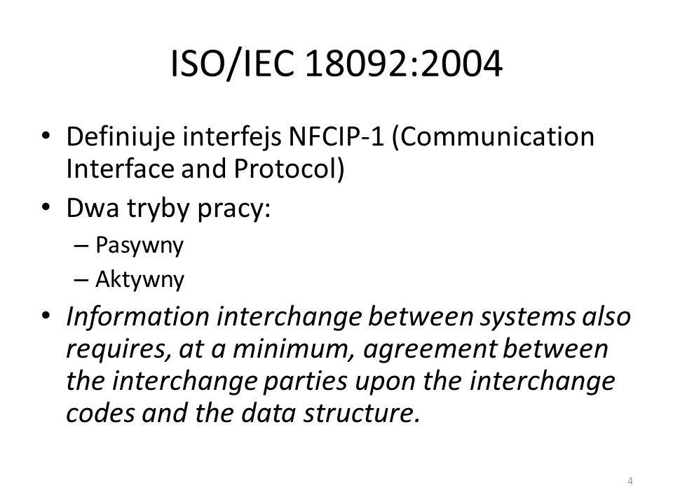 ISO/IEC 18092:2004 Definiuje interfejs NFCIP-1 (Communication Interface and Protocol) Dwa tryby pracy: – Pasywny – Aktywny Information interchange bet