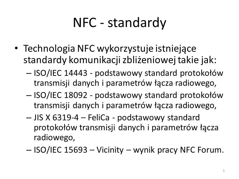 NFC - standardy Technologia NFC wykorzystuje istniejące standardy komunikacji zbliżeniowej takie jak: – ISO/IEC 14443 - podstawowy standard protokołów