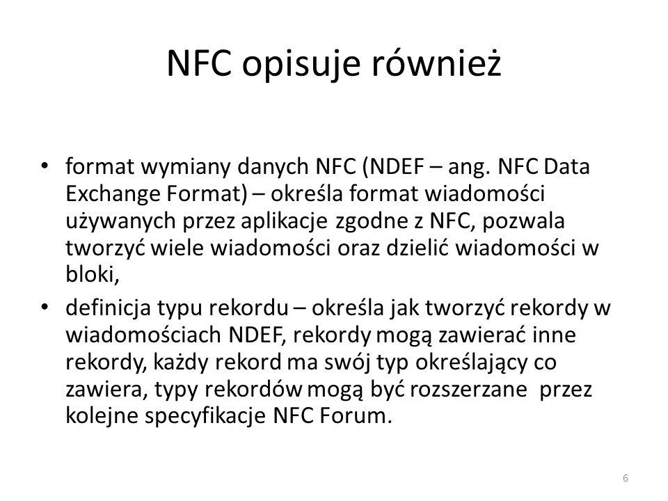 NFC opisuje również format wymiany danych NFC (NDEF – ang. NFC Data Exchange Format) – określa format wiadomości używanych przez aplikacje zgodne z NF