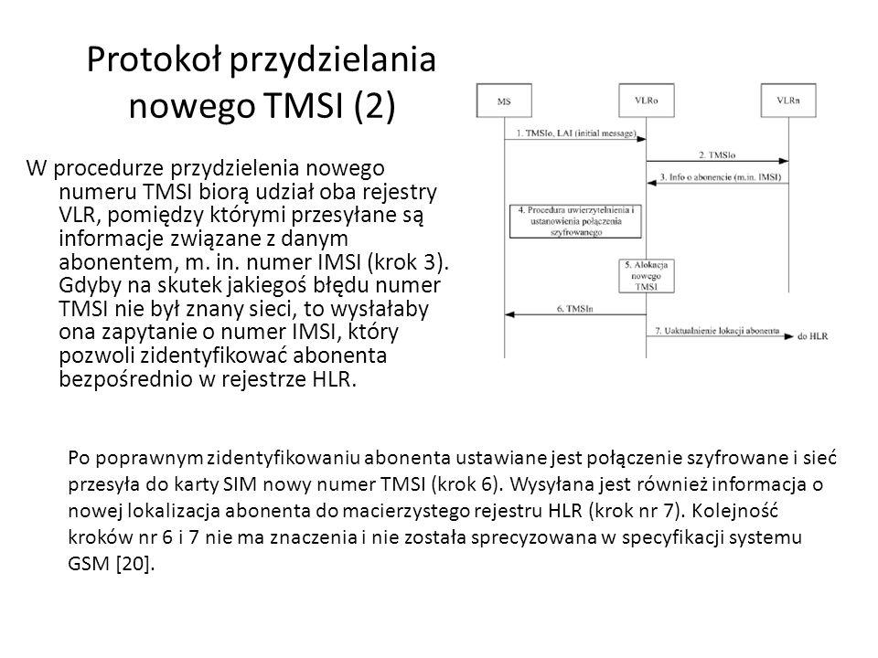 Protokoł przydzielania nowego TMSI (2) W procedurze przydzielenia nowego numeru TMSI biorą udział oba rejestry VLR, pomiędzy którymi przesyłane są inf