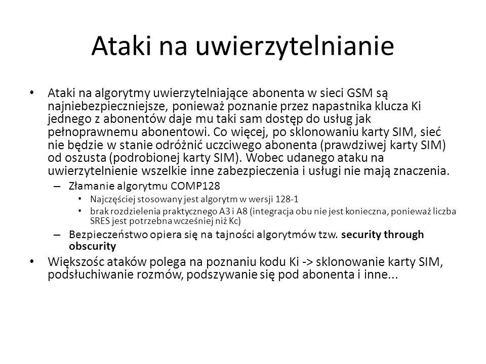 Ataki na uwierzytelnianie Ataki na algorytmy uwierzytelniające abonenta w sieci GSM są najniebezpieczniejsze, ponieważ poznanie przez napastnika klucz
