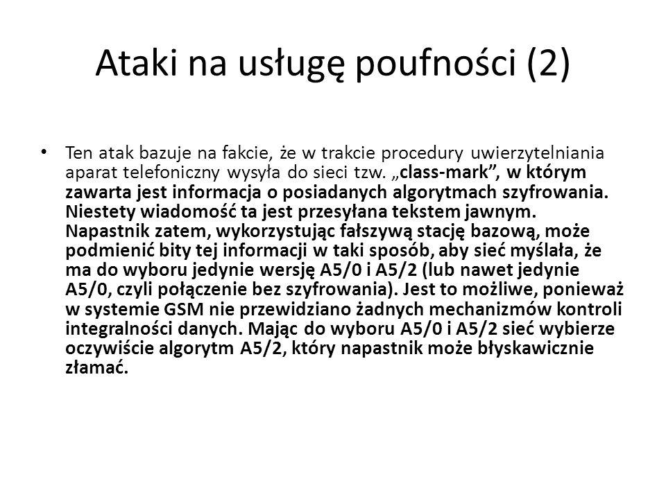 Ataki na usługę poufności (2) Ten atak bazuje na fakcie, że w trakcie procedury uwierzytelniania aparat telefoniczny wysyła do sieci tzw. class-mark,