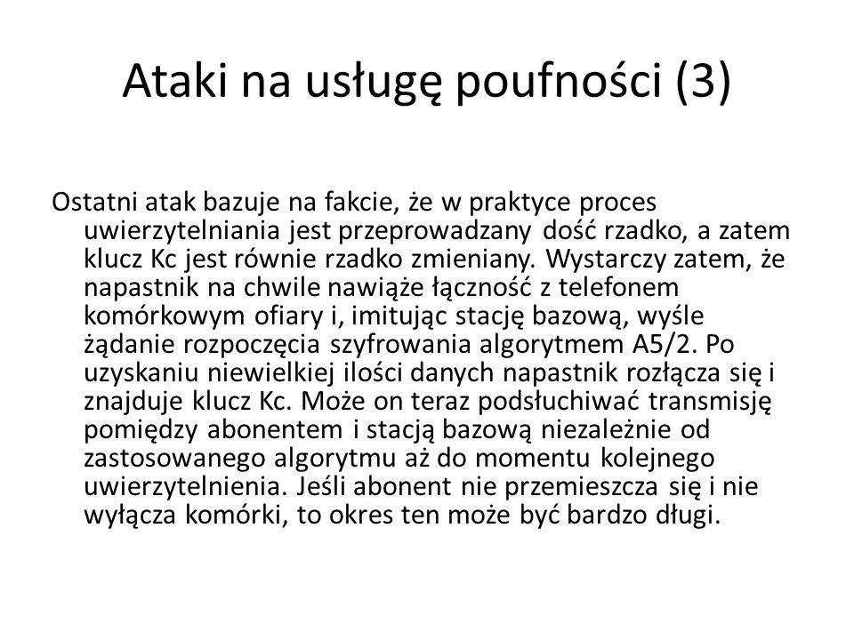 Ataki na usługę poufności (3) Ostatni atak bazuje na fakcie, że w praktyce proces uwierzytelniania jest przeprowadzany dość rzadko, a zatem klucz Kc j