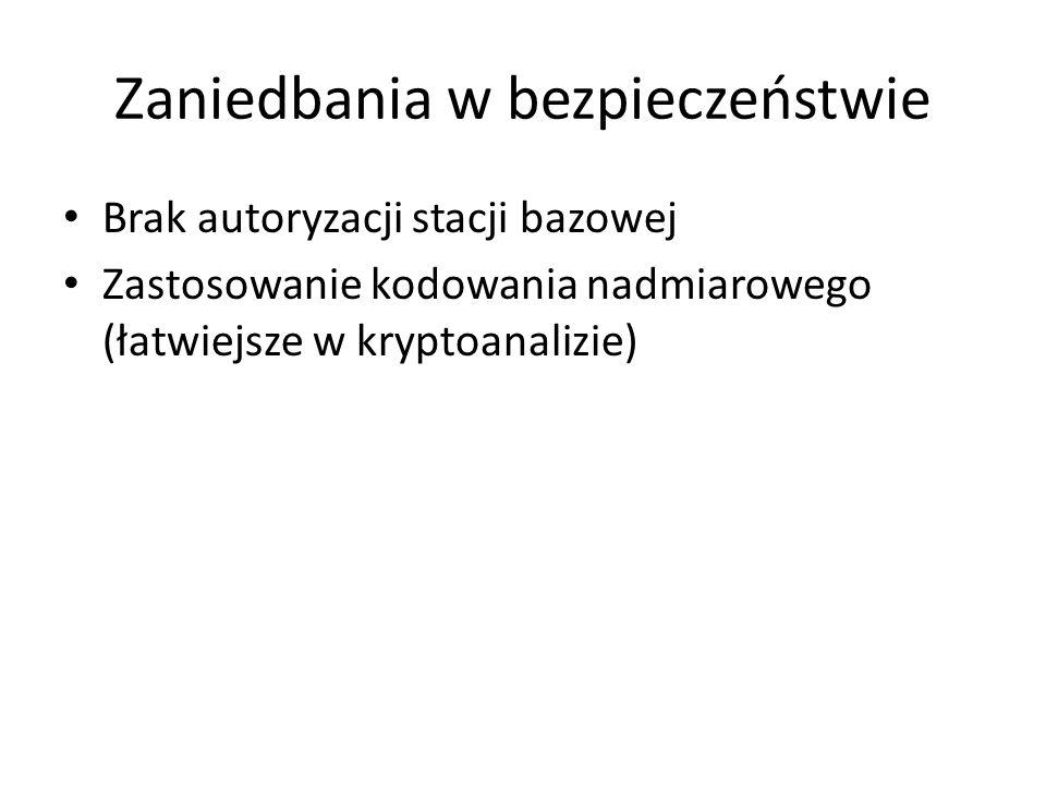 Zaniedbania w bezpieczeństwie Brak autoryzacji stacji bazowej Zastosowanie kodowania nadmiarowego (łatwiejsze w kryptoanalizie)