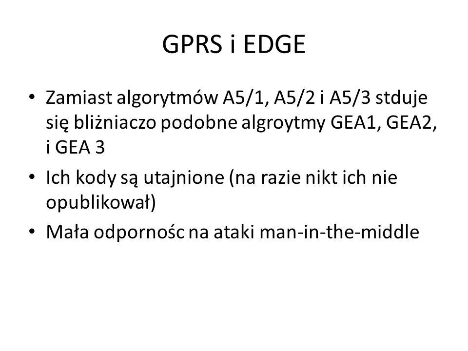 GPRS i EDGE Zamiast algorytmów A5/1, A5/2 i A5/3 stduje się bliżniaczo podobne algroytmy GEA1, GEA2, i GEA 3 Ich kody są utajnione (na razie nikt ich