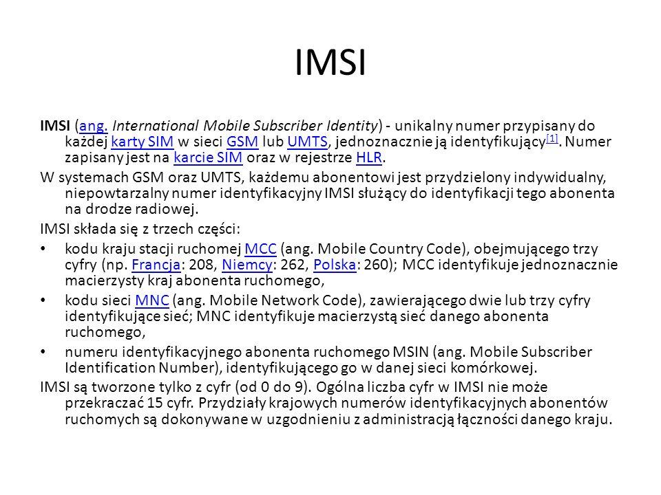 IMSI IMSI (ang. International Mobile Subscriber Identity) - unikalny numer przypisany do każdej karty SIM w sieci GSM lub UMTS, jednoznacznie ją ident