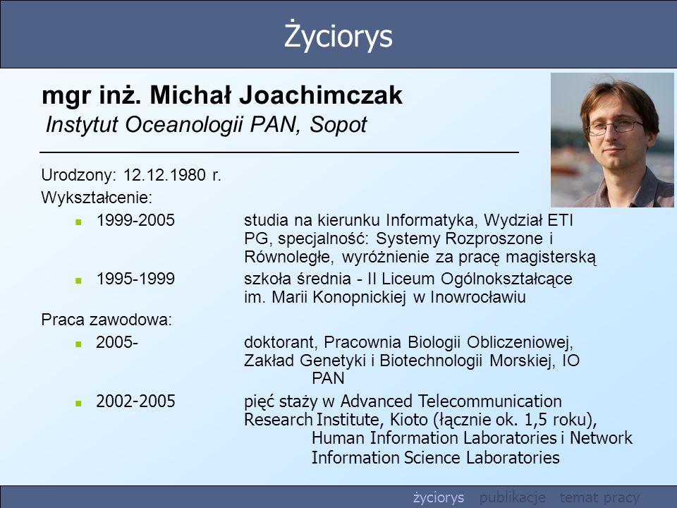 mgr inż. Michał Joachimczak Instytut Oceanologii PAN, Sopot Urodzony: 12.12.1980 r. Wykształcenie: 1999-2005 studia na kierunku Informatyka, Wydział E