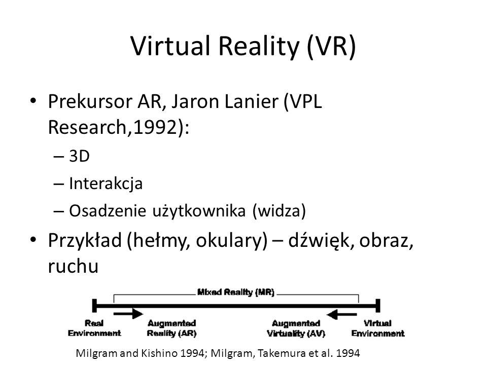 Virtual Reality (VR) Prekursor AR, Jaron Lanier (VPL Research,1992): – 3D – Interakcja – Osadzenie użytkownika (widza) Przykład (hełmy, okulary) – dźw