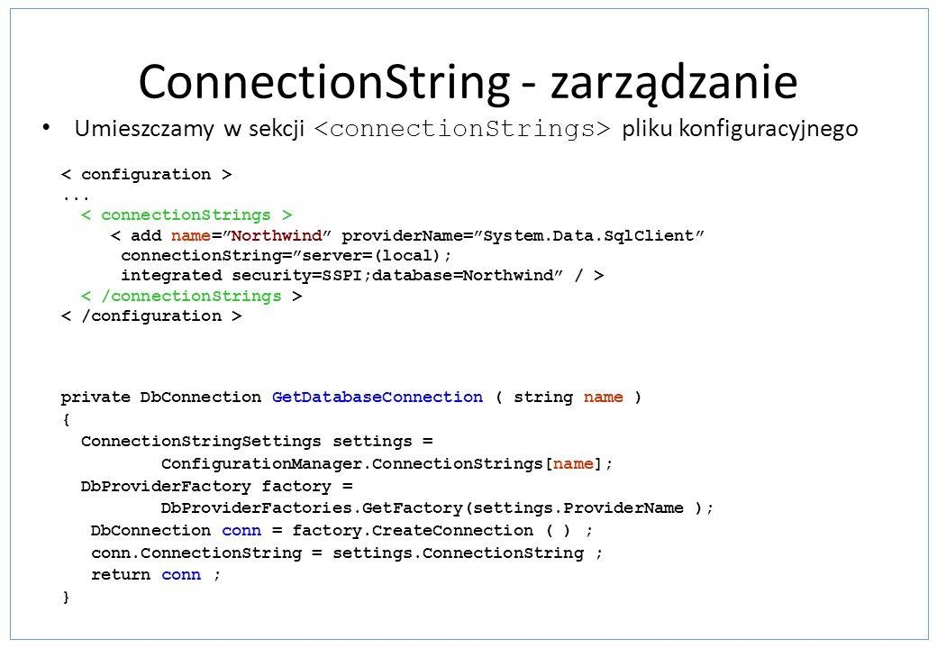 ConnectionString - zarządzanie Umieszczamy w sekcji pliku konfiguracyjnego... < add name=Northwind providerName=System.Data.SqlClient connectionString