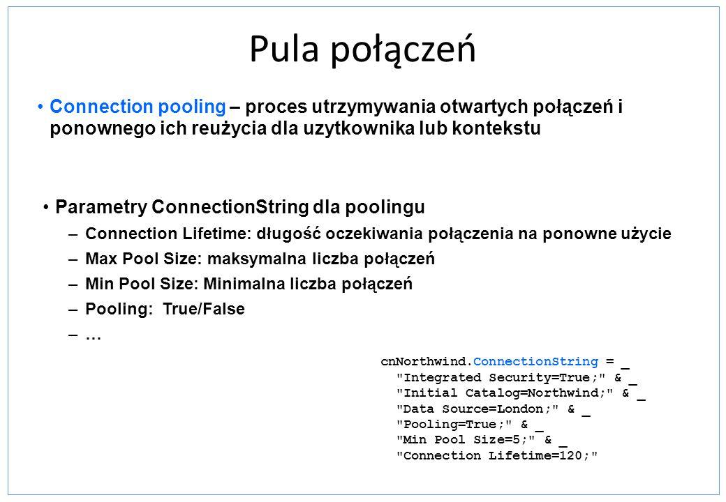 Pula połączeń Connection pooling – proces utrzymywania otwartych połączeń i ponownego ich reużycia dla uzytkownika lub kontekstu Parametry ConnectionS