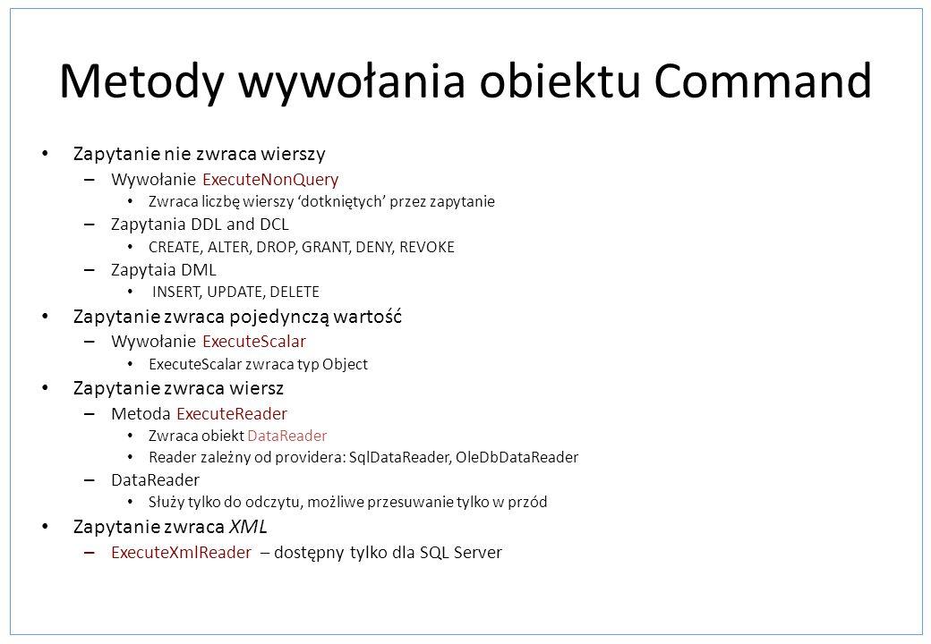 Metody wywołania obiektu Command Zapytanie nie zwraca wierszy – Wywołanie ExecuteNonQuery Zwraca liczbę wierszy dotkniętych przez zapytanie – Zapytani