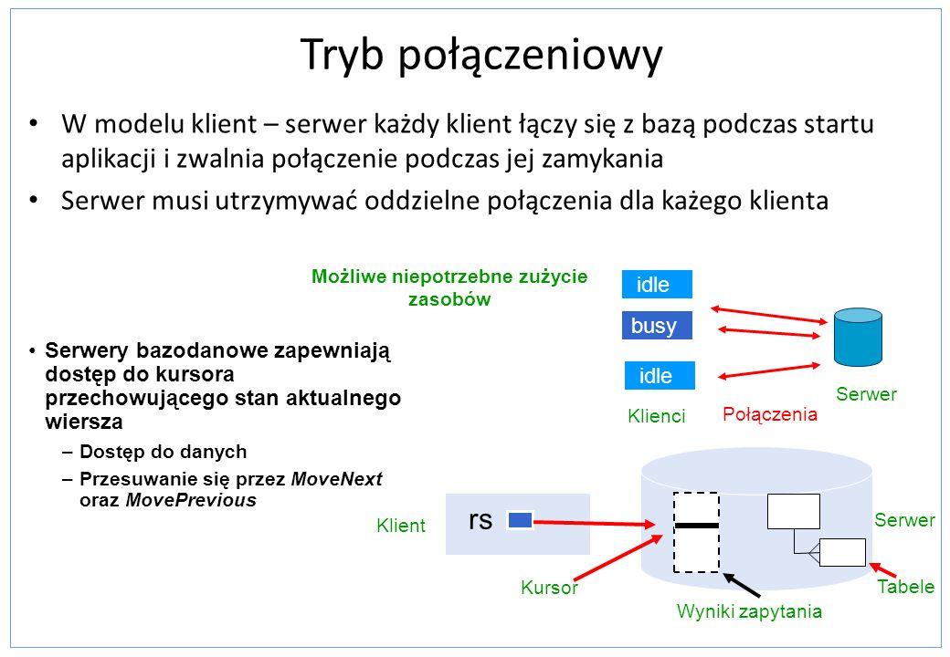 Tryb połączeniowy Połączenie tworzymy tylko raz Możemy ustawiać zmienne powiązane z sesją Szeroki dostęp do mechanizmów zabezpieczajacych dostarczonych przez bazę danych Pierwszy wiersz zapytania dostępny od razu Niepotrzebne zużycie zasobów Problemy ze skalowalnością Nie dostosowany do aplikacji webowych Użytkownicy się nie wylogowują Wahająca się liczba użytkowników Nie dostosowany do aplikacji wielowarstwowych Zalety Wady