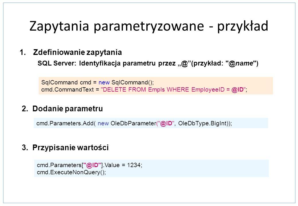 Zapytania parametryzowane - przykład 2.Dodanie parametru cmd.Parameters.Add( new OleDbParameter(