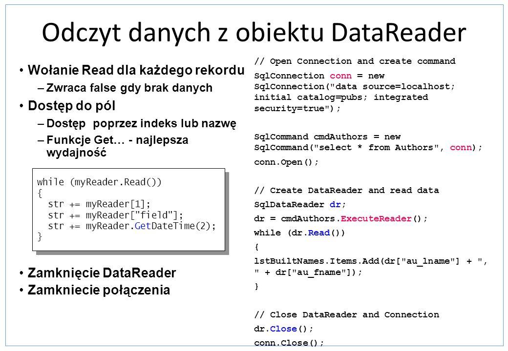 Odczyt danych z obiektu DataReader Wołanie Read dla każdego rekordu –Zwraca false gdy brak danych Dostęp do pól –Dostęp poprzez indeks lub nazwę –Funk
