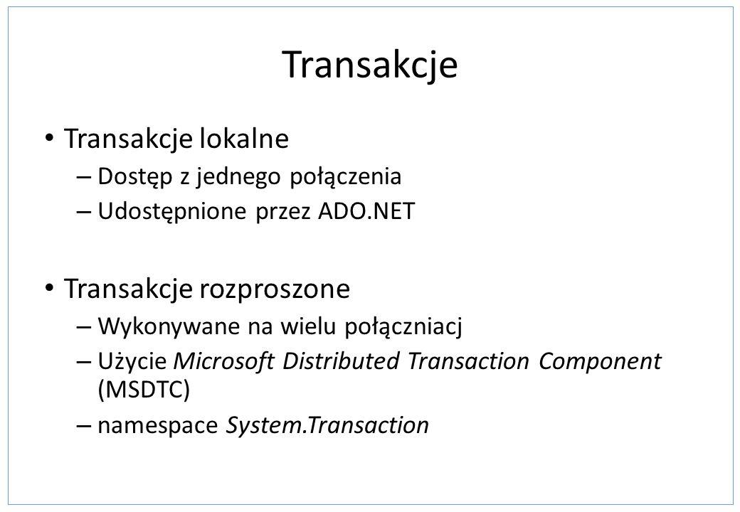 Transakcje Transakcje lokalne – Dostęp z jednego połączenia – Udostępnione przez ADO.NET Transakcje rozproszone – Wykonywane na wielu połączniacj – Uż