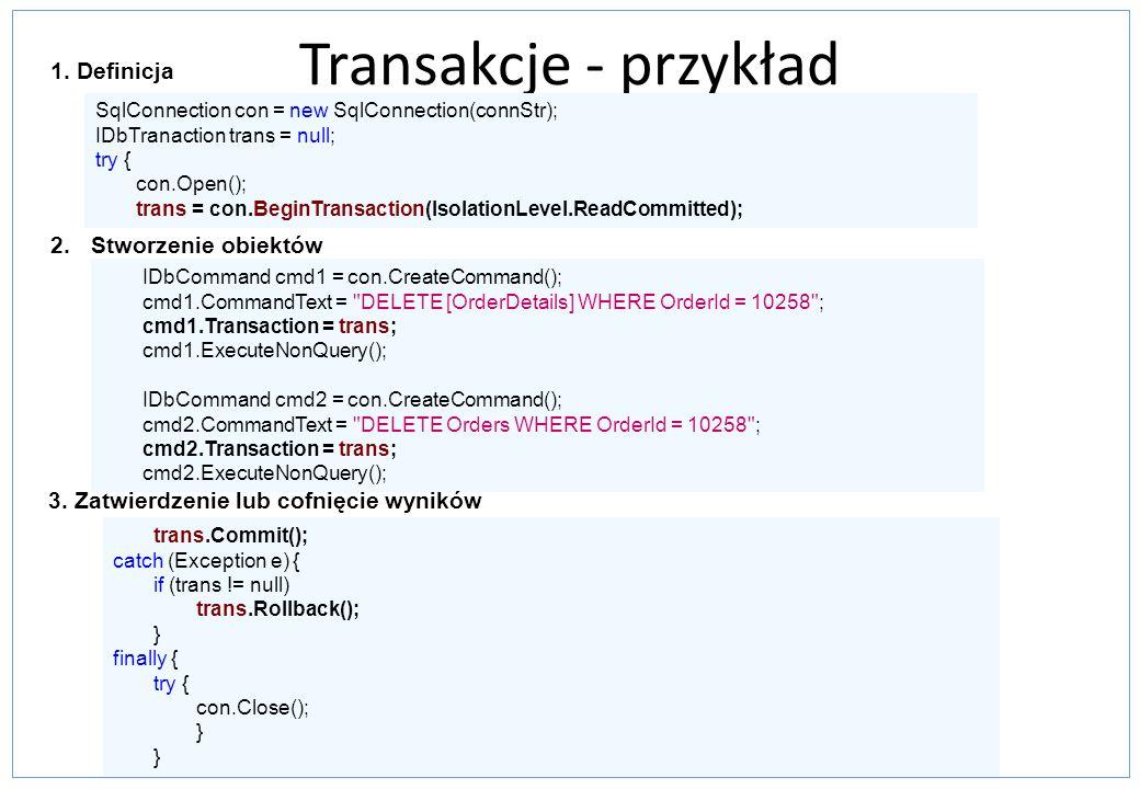 Transakcje - przykład 2.Stworzenie obiektów IDbCommand cmd1 = con.CreateCommand(); cmd1.CommandText =