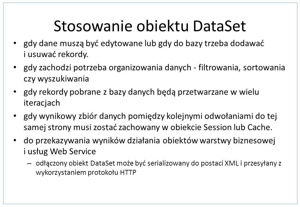 Stosowanie obiektu DataSet gdy dane muszą być edytowane lub gdy do bazy trzeba dodawać i usuwać rekordy. gdy zachodzi potrzeba organizowania danych -