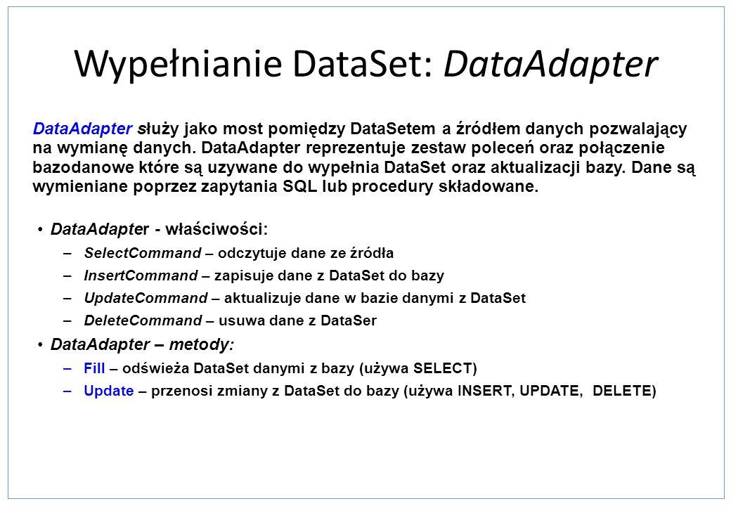 Wypełnianie DataSet: DataAdapter DataAdapter służy jako most pomiędzy DataSetem a źródłem danych pozwalający na wymianę danych. DataAdapter reprezentu