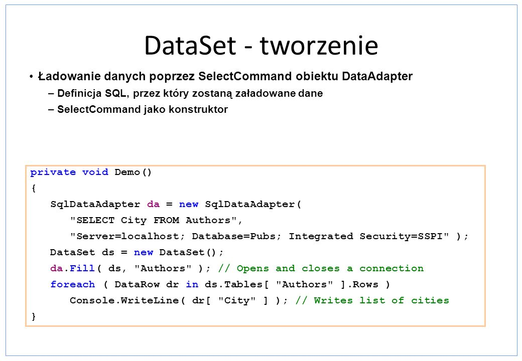 DataSet - tworzenie private void Demo() { SqlDataAdapter da = new SqlDataAdapter(