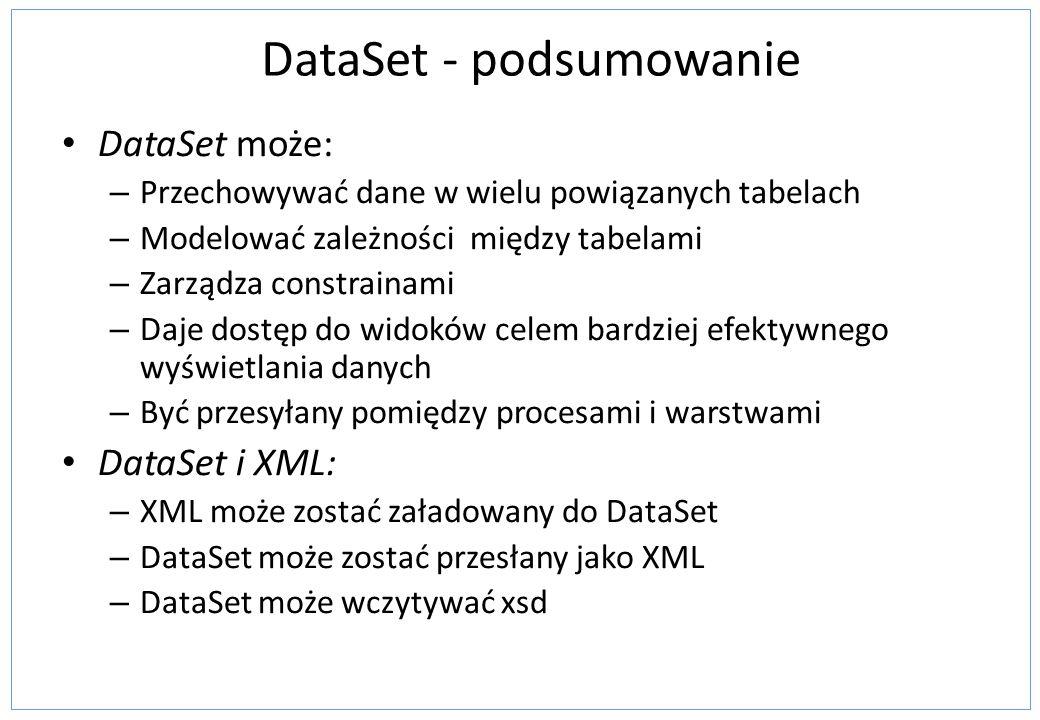 DataSet - podsumowanie DataSet może: – Przechowywać dane w wielu powiązanych tabelach – Modelować zależności między tabelami – Zarządza constrainami –