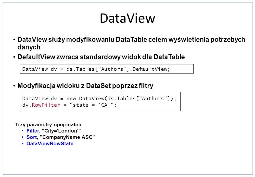 DataView DataView służy modyfikowaniu DataTable celem wyświetlenia potrzebych danych DefaultView zwraca standardowy widok dla DataTable Modyfikacja wi