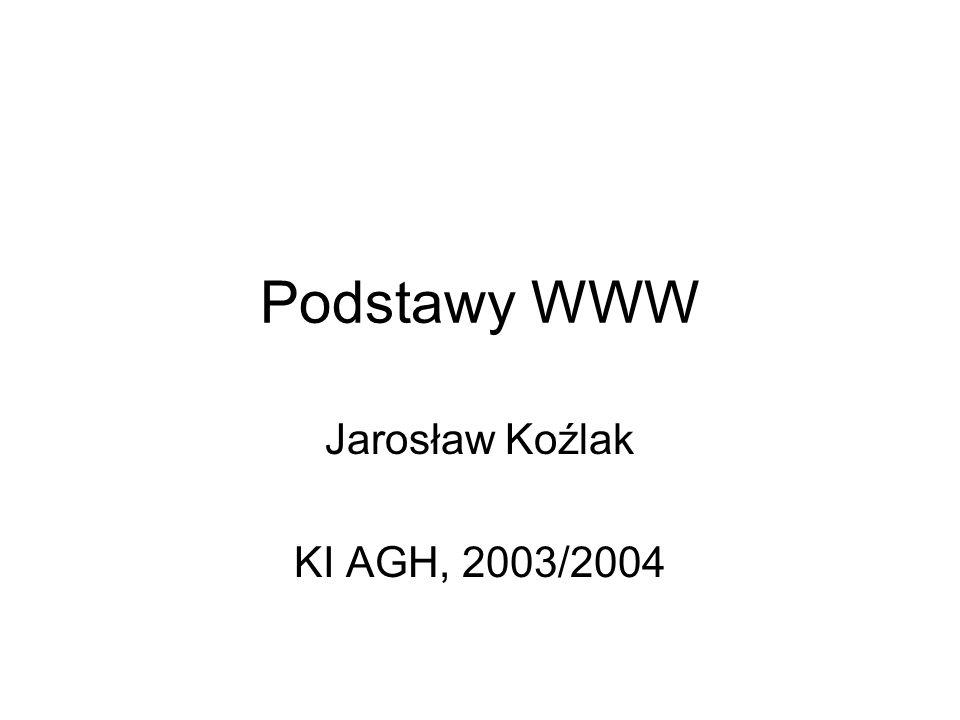 Podstawy WWW Jarosław Koźlak KI AGH, 2003/2004