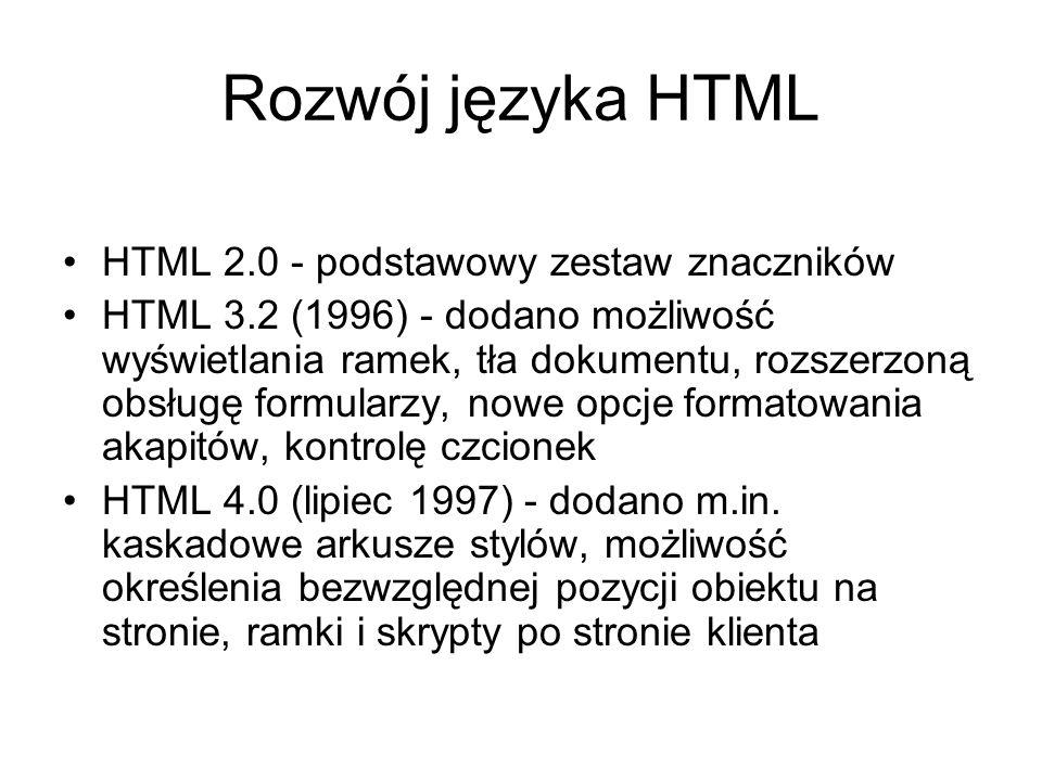 Rozwój języka HTML HTML 2.0 - podstawowy zestaw znaczników HTML 3.2 (1996) - dodano możliwość wyświetlania ramek, tła dokumentu, rozszerzoną obsługę formularzy, nowe opcje formatowania akapitów, kontrolę czcionek HTML 4.0 (lipiec 1997) - dodano m.in.